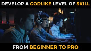 How to Develop a Godlike Level of Skill - From Beginner to Advanced Player