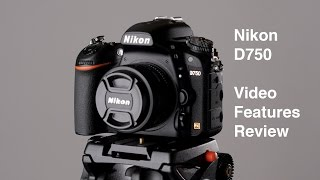 Nikon D750: Video Features Review