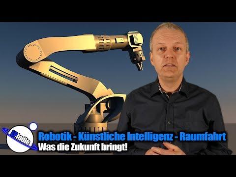 Robotik - Künstliche Intelligenz - Raumfahrt - Was die Zukunft bringt