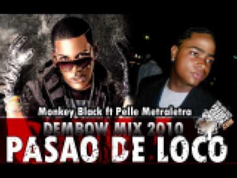 Monkey Black ft Pelle Metraletra - Dembow Mix 2010 - Pasao De Loco (Prod. DJ CARLOS)