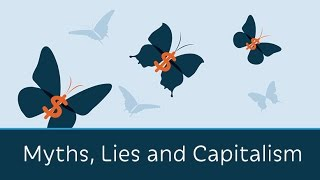 Myths, Lies and Capitalism