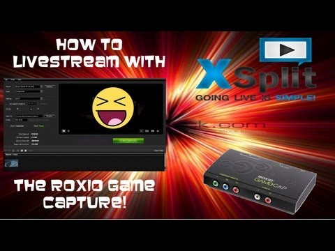 How to live stream with the Roxio game capture and Xsplit