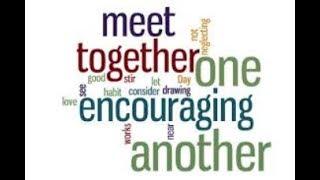"""NDP """"Assembling of ourselves together"""" Hebrews 10:23-25"""