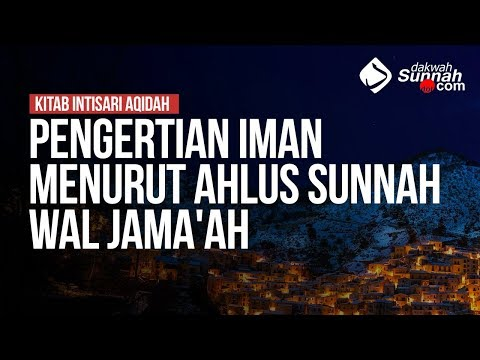 Pengertian Iman Menurut Ahlu Sunnah Wal Jama'ah - Ustadz Khairullah Anwar Luthfi, Lc