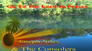 Joseph Niles & The Consolers, Go To The Lord In Prayer