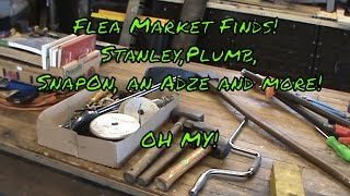 Flea Maerket Finds, Stanley,Plumb,SnapOn an Adze and more! Oh My!