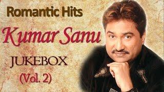 Kumar Sanu Romantic Songs   Jukebox   Bollywood Evergreen 90's Hits   Vol. 2