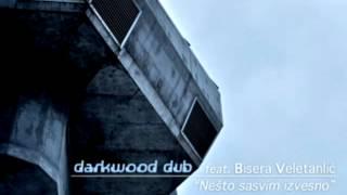 Darkwood Dub feat. Bisera Veletanlic - Nesto Sasvim Izvesno (umbo dub funk rmx)