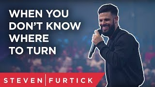 When you don't know where to turn... | Pastor Steven Furtick