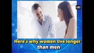 Here's why women live longer than men - #Health News