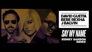 David Guetta Bebe Rexha J Balvin Say My Name Sidney Samson Remix