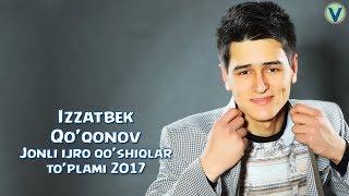 Izzatbek Qo'qonov - Jonli ijro qo'shiqlar | Иззатбек Куконов - Жонли ижро кушиклар 2017