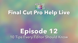Final Cut Pro Help Live: Ten Tips Every Video Editor Should Know