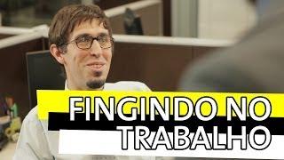 FINGINDO NO TRABALHO