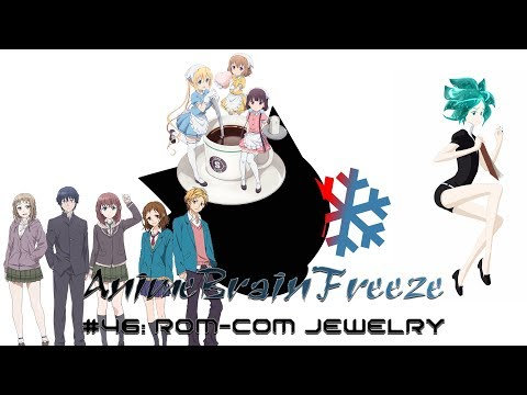 #46: Rom-Com Jewelry - Anime Brain Freeze