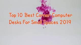 Top 10 Best Corner Computer Desks For Small Spaces In 2019