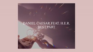 BEST PART // DANIEL CAESAR FEAT. H.E.R. (LYRICS)