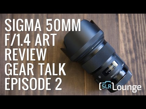 Sigma 50mm f/1.4 Art Review | Gear Talk Episode 2