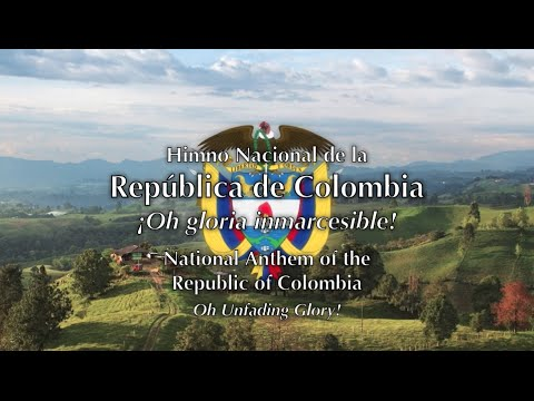 National Anthem: Colombia - ¡Oh gloria inmarcesible!