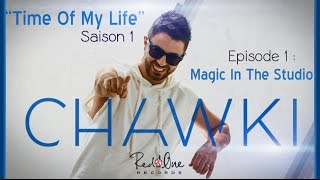 "Episode 1 "" Magic In The Studio "" with RedOne, Magic System & the Team - Chawki - Time Of My Life"