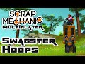 The Swagster Hoops - Lets Play Scrap Mechanic - Part 180