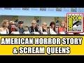 American Horror Story & Scream Queens Comic Con Panel