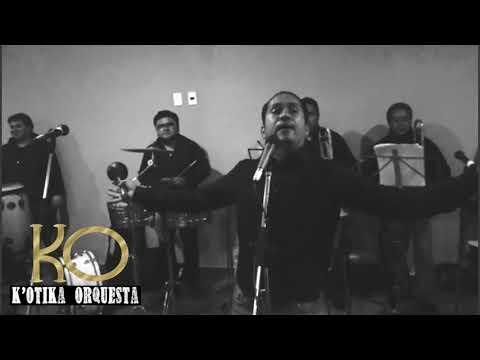 K'otika Orquesta lloraras lloraras