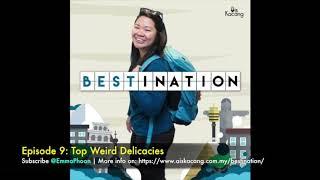 PODCAST: Bestination - Episode 9 [Top Weird Delicacy Around the World]