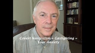 Covert Narcissism + Gaslighting = Your Anxiety