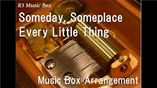 Someday, Someplace/Every Little Thing [Music Box]