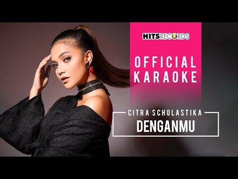download lagu Citra Scholastika - Denganmu (Official Karaoke) gratis