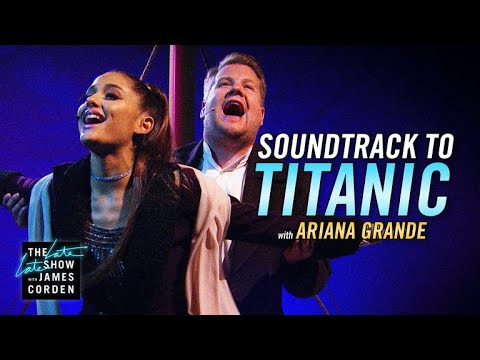 Soundtrack to 'Titanic' w/ Ariana Grande & James Corden