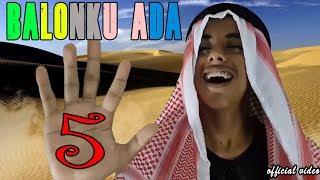 GOKIL! Balonku Ada 5 Tahu Bulat Arab Lucu bin Kocak! Versi Gambus, Reggae, Hiphop_Official Video