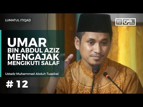 Lumatul Itiqad (12) : Umar Bin Abdul Aziz Mengajak Mengikuti Salaf - Ustadz M Abduh Tuasikal