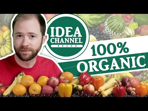 100% Organic Idea Channel Episode   Idea Channel   PBS Digital Studios