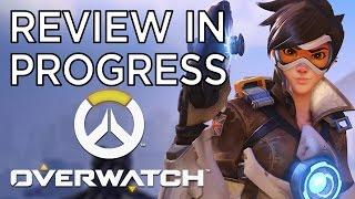 Overwatch - Review in Progress