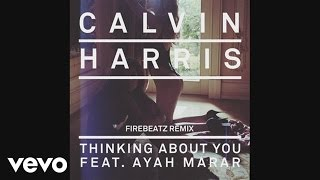Calvin Harris feat. Ayah Marar - Thinking About You (Firebeatz remix) (Audio)