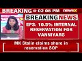 MK Stalin Claims Share In Reservation SOP   10.5% Internal Reservation For Vanniyars   NewsX