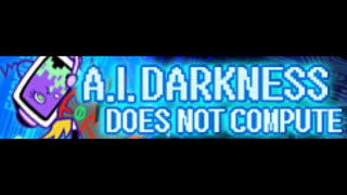 A.I. DARKNESS 「DOES NOT COMPUTE」