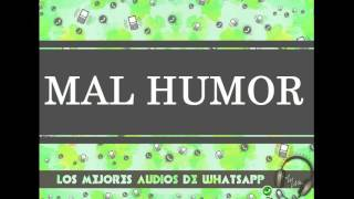 MAL HUMOR - Los Mejores Audios De WhatsApp