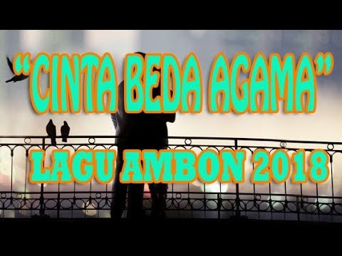 Lagu Ambon Terbaru 2018 - Cinta Beda Agama (Lyric)