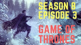 Season 8 Episode 3 Plot Outline Prediction - Game of Thrones