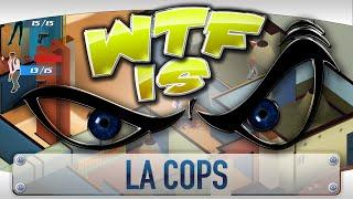 ► WTF Is... - LA Cops ?
