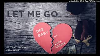 Let Me Go Dee Baby(feat Juan Hunna)