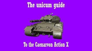 The unicum guide to the Caenarvon Action X | World Of Tanks