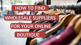 How to Find Wholesalers & Clothing Suppliers for Boutiques