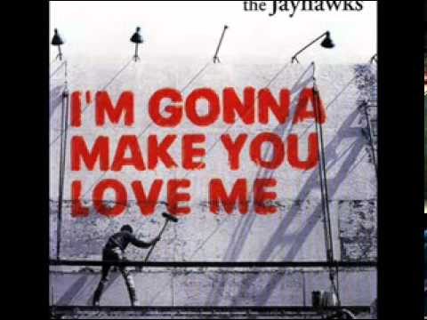 Jayhawks - Im Gonna Make You Love Me