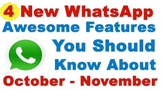 4 New WhatsApp Awesome Features You Should Know About | WhatsApp New Update October - November