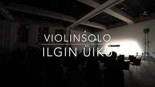 Ilgın Ülkü - Violinsolo (2016) / Own composition / First Performance