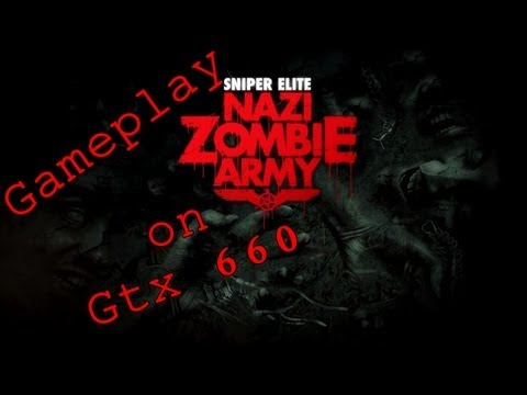 Sniper Elite Nazi Zombie Army - Gameplay on GTX 660